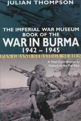9780330480659: The Imperial War Museum Book of the War in Burma 1942-1945 (Pan Grand Strategy Series)