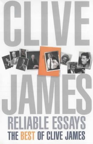 9780330481298: Reliable Essays: The Best of Clive James: Reliable Essays:The Best of Clive James