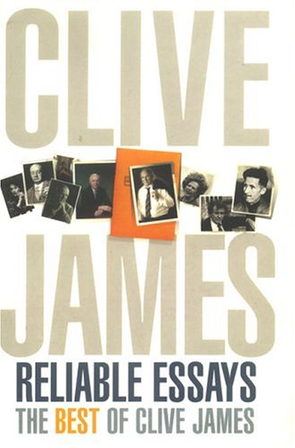 9780330481304: Reliable Essays: The Best of Clive James