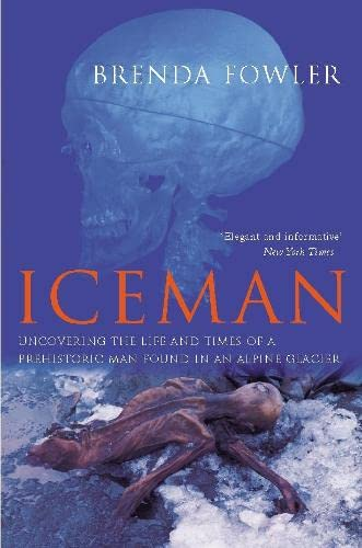 9780330481779: Iceman: Uncovering the Life and Times of a Prehistoric Man Found in an Alpine Glacier