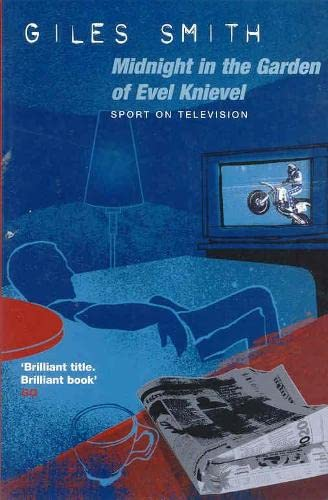 Midnight in the Garden of Evel Knievel: Smith, Giles