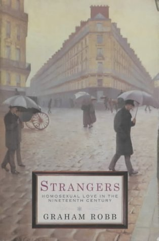 9780330482240: Strangers: Homosexual Love in the Nineteenth Century: Homosexuality in the Nineteenth Century