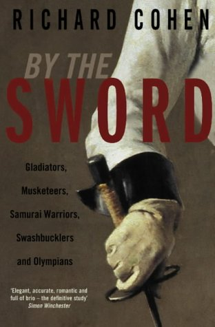 9780330482295: By the Sword: Gladiators, Musketeers, Duelists, Samurai, Swashbucklers and Points of Honour