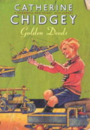 Golden Deeds (A FIRST PRINTING): Chidgey, Catherine