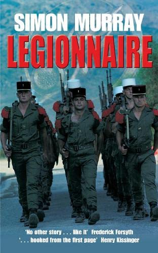 9780330485807: Legionnaire: The Real Life Story of an Englishman in the French Foreign Legion