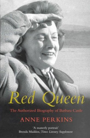 Red Queen: The Authorised Biography of Barbara Castle: Perkins, Anne
