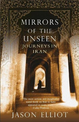 9780330486569: Mirrors of the Unseen: Journeys in Iran