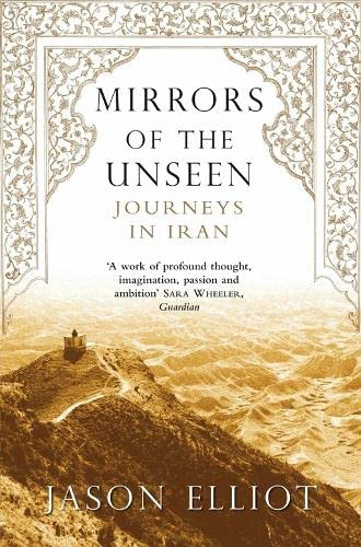 9780330486576: Mirrors of the Unseen Journeys in Iran