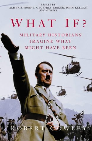 9780330487245: What If?: Military Historians Imagine What Might Have Been