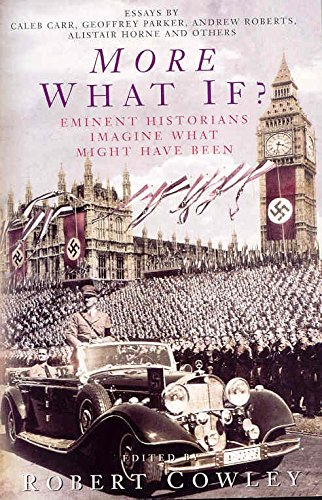 9780330487252: More What If?: Eminent Historians Imagine What Might Have Been