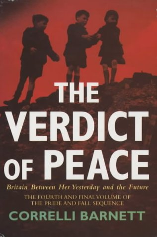 Verdict of Peace: Britain Between Her Yesterday and H (Pride & Fall Sequence) (0330488066) by Correlli Barnett