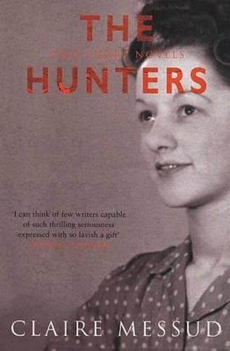 The Hunters: Two Short Novels (0330488155) by Messud, Claire