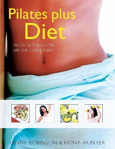 9780330489546: Pilates Plus Diet: The 28-Day Shape-Up Plan with Body