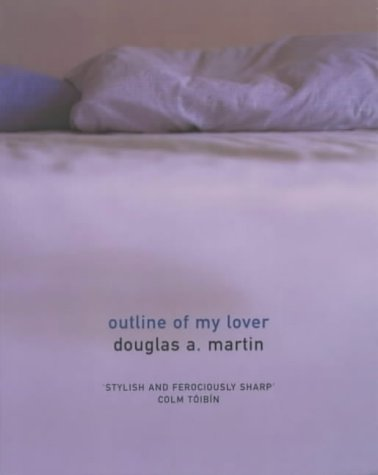 Outline of My Lover: A Novel (0330489607) by Martin, Douglas A.