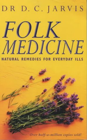 Folk Medicine: Natural Remedies for Everyday Ills (0330489682) by D. C. Jarvis
