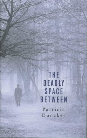 The Deadly Space Between: PATRICIA DUNCKER