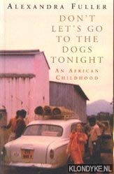 DON'T LET'S GO TO THE DOGS TONIGHT:AN AFRICAN CHILDHOOD