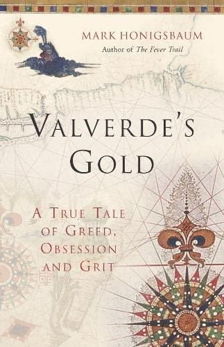 Valverde's Gold: A True Tale of Greed,: Honigsbaum, Mark