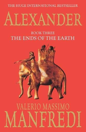 9780330492027: Alexander: Ends of the Earth v. 3: The Ends of the Earth