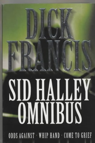 9780330492423: The Sid Halley Omnibus: Odds Against, Whip Hand, Come to Gr