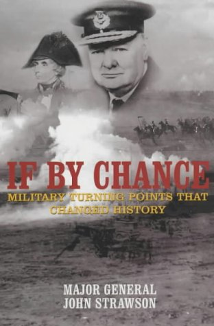 If By Chance: Military Turning Points that: Strawson, Major General