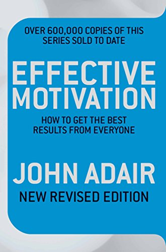 Effective Motivation REVISED EDITION: How to get: Adair, John