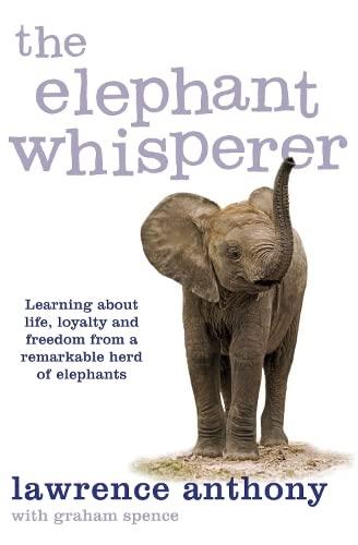 The Elephant Whisperer: Learning About Life, Loyalty: Spence, Graham
