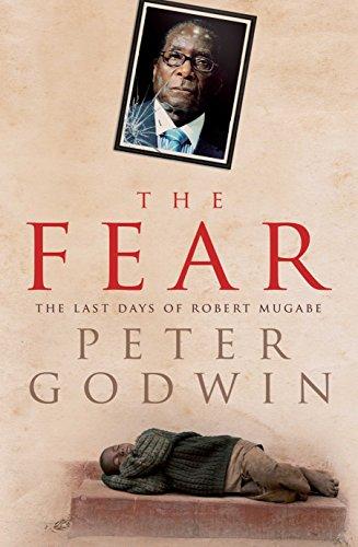 The Fear: The Last Days of Robert Mugabe: Godwin, Peter