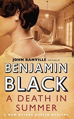 A Death in Summer (Signed U.K. First Edition): John Banville writing as Benjamin Black