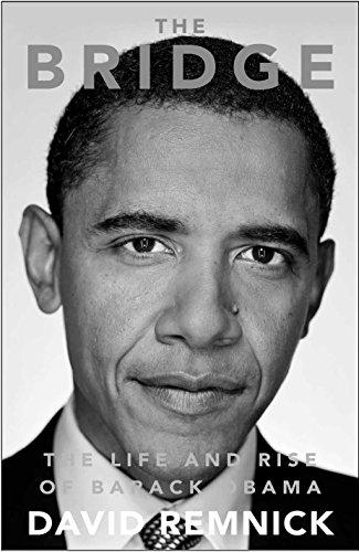 The Bridge: The Life and Rise of Barack Obama: David Remnick