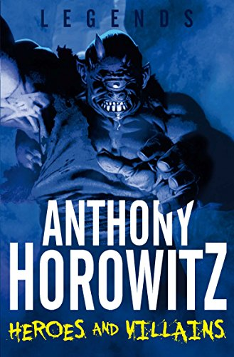 9780330510172: Legends: Heroes and Villains (Legends (Anthony Horowitz Quality))