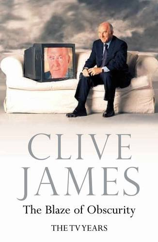 The Blaze of Obscurity: Unreliable Memoirs V: Clive James