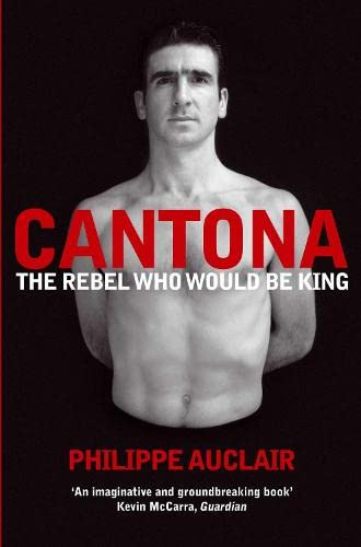 9780330511858: Cantona: The Rebel Who Would Be King