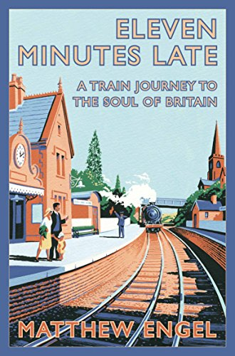 9780330512374: Eleven Minutes Late: A Train Journey to the Soul of Britain