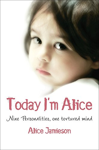 9780330513036: Today I'm Alice: A young girl's splintered mind, a father's evil secret