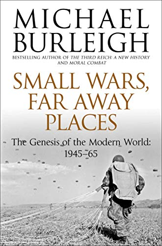 9780330529488: Small Wars, Far Away Places: The Genesis of the Modern World 1945-65