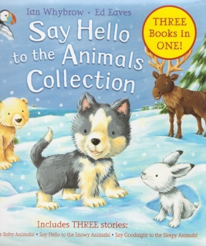 9780330533911: SAY HELLO TO THE ANIMALS COLLECTION - 3 BOOKS IN 1 : (SAY HELLO TO THE BABY ANIMALS; SAY HELLO TO THE SNOWY ANIMALS; SAY GOODNIGHT TO THE SLEEPY ANIMALS)