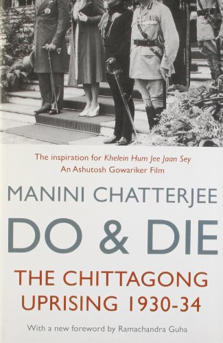 Do and Die: The Chittagong Uprising 1930-34: Chatterjee, Manini