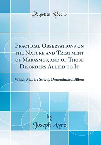 Practical Observations on the Nature and Treatment: Ayre, Joseph