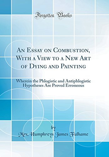 9780331099119: An Essay on Combustion, with a View to a New Art of Dying and Painting: Wherein the Phlogistic and Antiphlogistic Hypotheses Are Proved Erroneous (Classic Reprint)