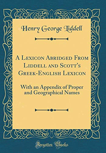 9780331121933: A Lexicon Abridged From Liddell and Scott's Greek-English Lexicon: With an Appendix of Proper and Geographical Names (Classic Reprint)