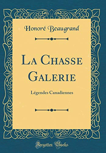 9780331129243: La Chasse Galerie: Légendes Canadiennes (Classic Reprint) (French Edition)