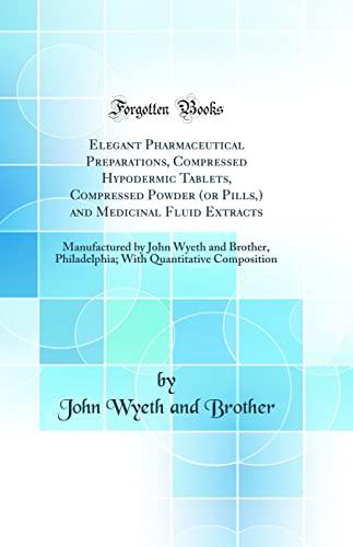 Elegant Pharmaceutical Preparations, Compressed Hypodermic Tablets, Compressed: Brother, John Wyeth