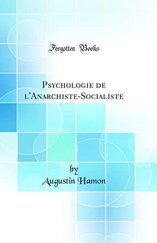 Psychologie de L'Anarchiste-Socialiste (Classic Reprint) (French Edition): Hamon, Augustin