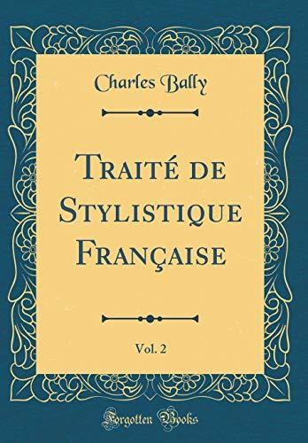 Traite de Stylistique Francaise, Vol. 2 (Classic: Charles Bally