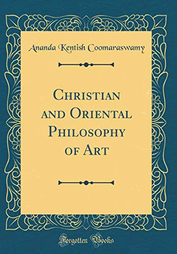 9780331213898: Christian and Oriental Philosophy of Art (Classic Reprint)