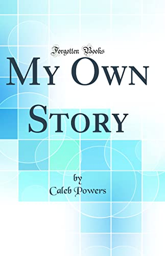 9780331218060: My Own Story, an Account of the Conditions in Kentucky Leading to the Assassination of William, Goebel, Who Was Declared Governor of the State, and My ... of Complicity in His Murder (Classic Reprint)
