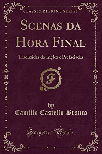 Scenas Da Hora Final: Traduzidas Do Inglez: Camillo Castello Branco