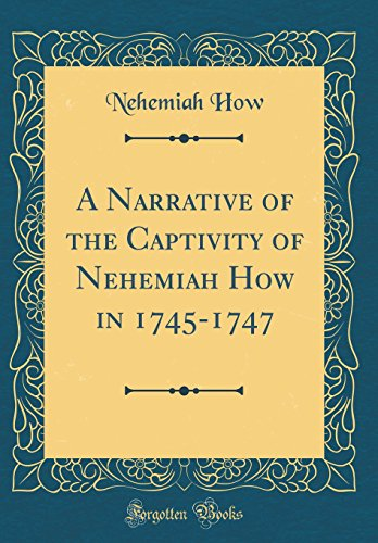 9780331248913: A Narrative of the Captivity of Nehemiah How in 1745-1747 (Classic Reprint)