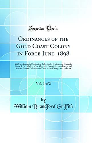 9780331265286: Ordinances of the Gold Coast Colony in Force June, 1898, Vol. 1 of 2: With an Appendix Containing Rules Under Ordinances, Orders in Council, Etc. of Parliament in Force in the Colony; And a